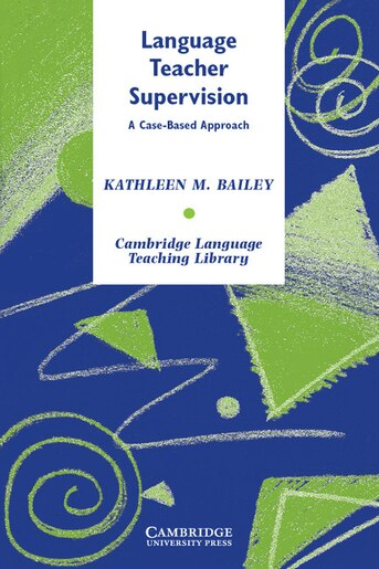 Language Teacher Supervision: A Case-Based Approach by Kathleen M. Bailey