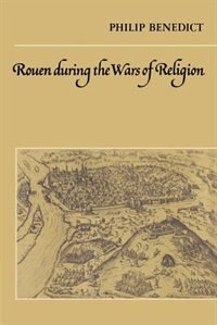 Rouen During The Wars Of Religion
