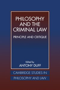 Philosophy And The Criminal Law: Principle and Critique