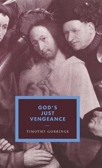 Gods Just Vengeance: Crime, Violence And The Rhetoric Of Salvation