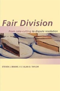 Fair Division: From Cake-Cutting to Dispute Resolution de Steven J. Brams