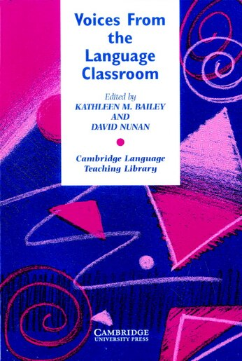 Voices from the Language Classroom: Qualitative Research in Second Language Education by Kathleen M. Bailey