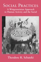 Social Practices: A Wittgensteinian Approach to Human Activity and the Social