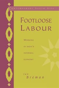 Footloose Labour: Working in Indias Informal Economy