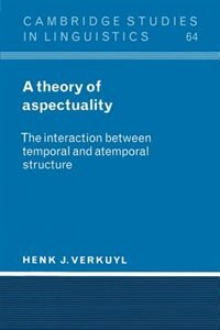 A Theory of Aspectuality: The Interaction between Temporal and Atemporal Structure by Henk J. Verkuyl