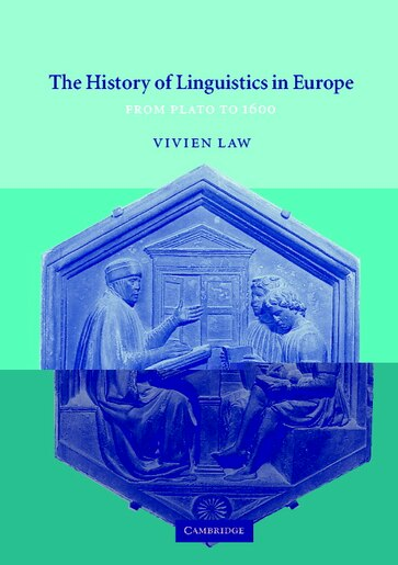 The History of Linguistics in Europe: From Plato to 1600 by Vivien Law