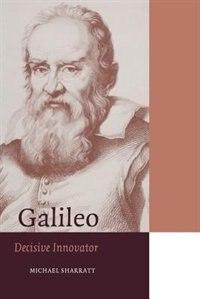 Book Galileo: Decisive Innovator by Michael Sharratt