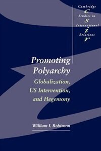 Promoting Polyarchy: Globalization, US Intervention, and Hegemony by William I. I. Robinson