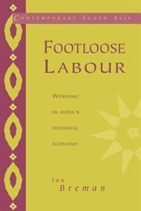 Footloose Labour: Working in Indias Informal Economy