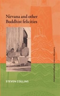 NIRVana and Other Buddhist Felicities: NIRVANA & OTHER BUDDHIST FELIC by Steven Collins
