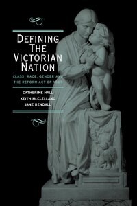 Defining the Victorian Nation: Class, Race, Gender and the British Reform Act of 1867