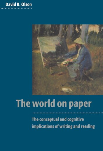 The World On Paper: The Conceptual And Cognitive Implications Of Writing And Reading by David R. Olson
