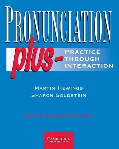 Pronunciation Plus Students book: Practice Through Interaction by Martin Hewings