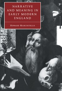 Narrative And Meaning In Early Modern England: Brownes Skull and Other Histories