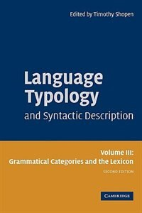 Language Typology and Syntactic Description: Volume 3, Grammatical Categories and the Lexicon by Timothy Shopen