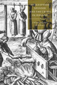 Shakespeare, Spenser, And The Crisis In Ireland: SHAKESPEARE SPENSER & THE CRIS