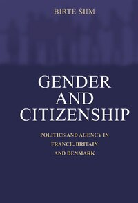 Gender And Citizenship: Politics and Agency in France, Britain and Denmark