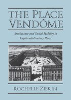 The Place Vendôme: Architecture and Social Mobility in Eighteenth-Century Paris