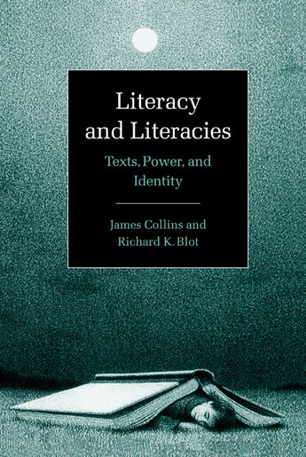 Literacy and Literacies: Texts, Power, and Identity by James Collins