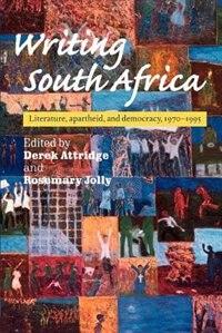 Writing South Africa: Literature, Apartheid, and Democracy, 1970-1995 de Derek Attridge