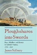 Ploughshares Into Swords: Race, Rebellion, and Identity in Gabriels Virginia, 1730-1810