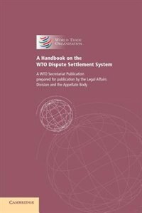 A Handbook on the WTO Dispute Settlement System: A WTO Secretariat Publication by World Trade Organization
