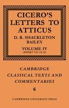 Cicero: Letters To Atticus: Volume 4, Books 7.10-10: CICERO
