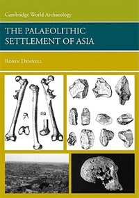 The Palaeolithic Settlement of Asia by Robin Dennell