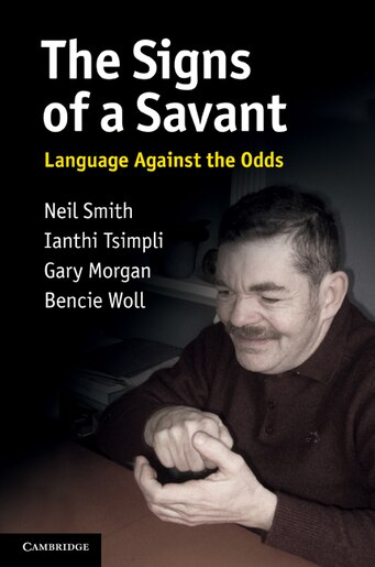 The Signs of a Savant: Language Against the Odds by Neil Smith