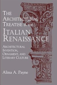 The Architectural Treatise In The Italian Renaissance: Architectural Invention, Ornament and…