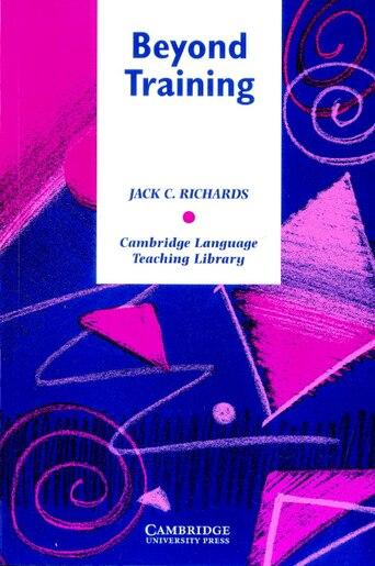 Cambridge Language Teaching Library - Beyond Training: Perspectives on Language Teacher Education de Jack C. Richards