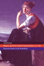 Women, the Novel, and the German Nation 1771-1871: Domestic Fiction In The Fatherland