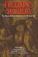 Freedoms Soldiers: The Black Military Experience in the Civil War