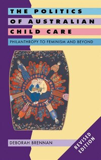 The Politics of Australian Child Care: Philanthropy to Feminism and Beyond