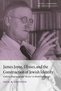 James Joyce, Ulysses, and the Construction of Jewish Identity: Culture, Biography, and the Jew in…