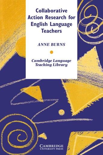 Cambridge Language Teaching Library - Collaborative Action Research for English Language Teachers de Anne Burns