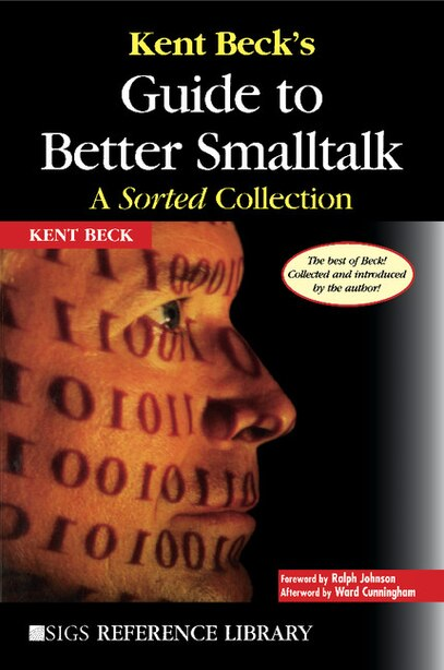 Kent Beck's Guide To Better Smalltalk: A Sorted Collection by Kent Beck