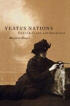 Yeatss Nations: Gender, Class, and Irishness