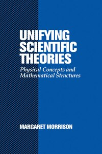 Unifying Scientific Theories: Physical Concepts and Mathematical Structures