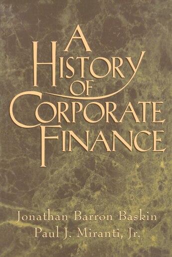 A History of Corporate Finance by Jonathan Barron Baskin