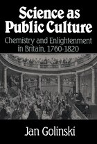 Science As Public Culture: Chemistry and Enlightenment in Britain, 1760-1820