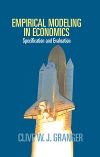 Empirical Modeling in Economics: Specification and Evaluation