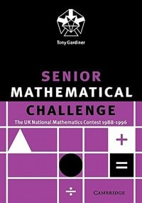 Senior Mathematical Challenge: The UK National Mathematics Contest 1988-1996 by Tony Gardiner