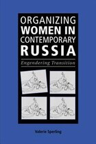 Organizing Women in Contemporary Russia: Engendering Transition