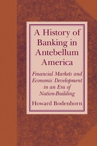 A History Of Banking In Antebellum America: Financial Markets And Economic Development In An Era Of…