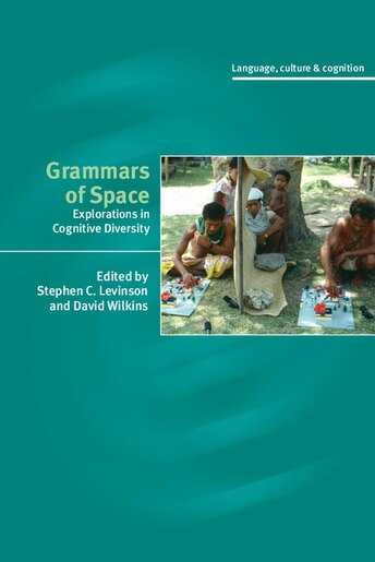 Grammars Of Space: Explorations in Cognitive Diversity by Stephen C. Levinson