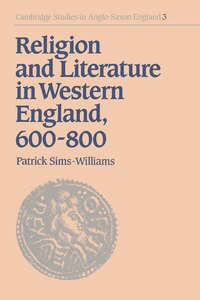 Religion and Literature in Western England, 600-800: RELIGION & LITERATURE IN WESTE