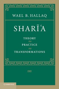 Sharī'a: Theory, Practice, Transformations