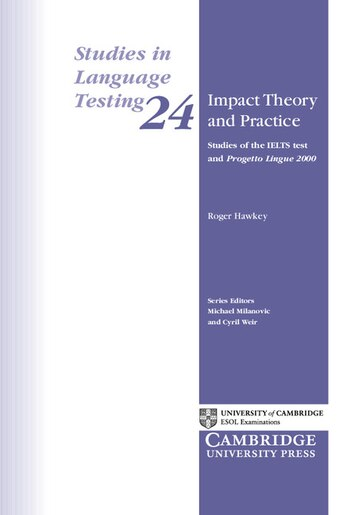 Impact Theory and Practice: Studies of the IELTS test and Progetto Lingue 2000 by Roger Hawkey
