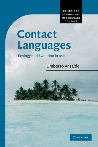 Contact Languages: Ecology and Evolution in Asia by Umberto Ansaldo